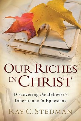 Our Riches in Christ: Discovering the Believer's Inheritance in Ephesians - eBook  -     By: Ray C. Stedman