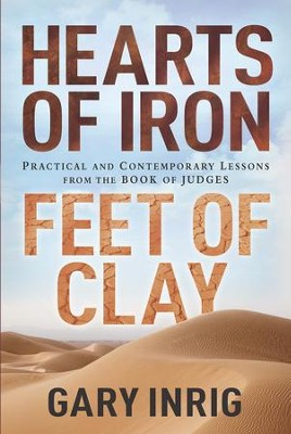 Hearts of Iron, Feet of Clay: Practical and Contemporary Lessons from the Book of Judges - eBook  -     By: Gary Inrig