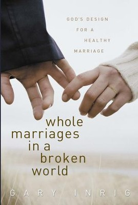 Whole Marriages in a Broken World: God's Design for a Healthy Marriage - eBook  -     By: Gary Inrig