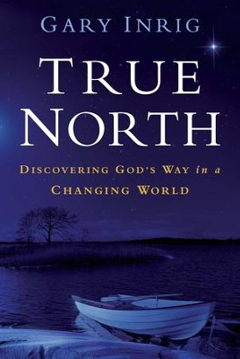 True North: Discovering God's Way in a Changing World - eBook  -     By: Gary Inrig