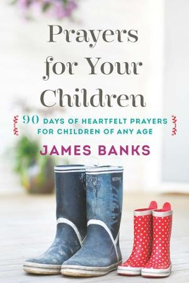 Prayers for Your Children: 90 Days of Heartfelt Prayers for Children of Any Age - eBook  -     By: James Banks
