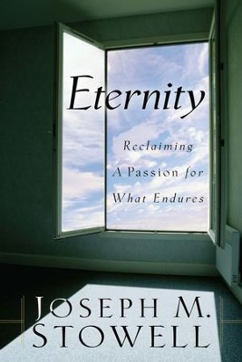 Eternity: Reclaiming a Passion for What Endures - eBook  -     By: Joseph M. Stowell