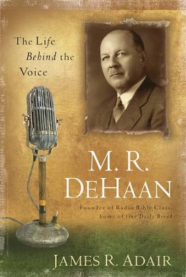 M. R. DeHaan: The Life Behind the Voice - eBook  -     By: James Adair
