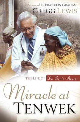 Miracle at Tenwek: The Life of Dr. Ernie Steury - eBook  -     By: Gregg Lewis