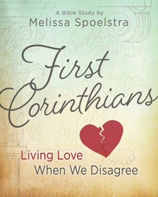 First Corinthians: Living Love When We Disagree - Women's Bible Study Participant Book  -     By: Melissa Spoelstra