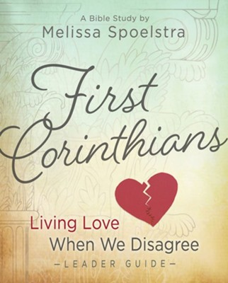 First Corinthians: Living Love When We Disagree - Women's Bible Study Leader Guide  -     By: Melissa Spoelstra
