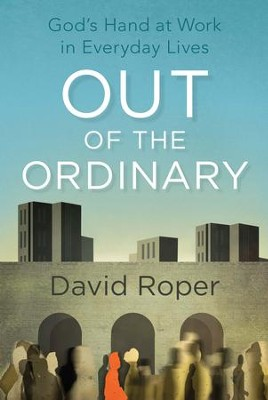 Out of the Ordinary: God's Hand at Work in Everyday Lives - eBook  -     By: David Roper