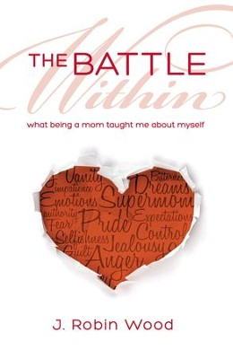 The Battle Within: What Being a Mom Taught Me About Myself - eBook  -     By: J. Robin Wood