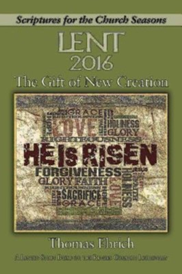 The Gift of New Creation: A Lenten Study Based on the Revised Common Lectionary  -     By: Thomas Ehrich, Nan Duerling