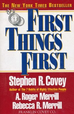 First Things First  -     By: Stephen R. Covey