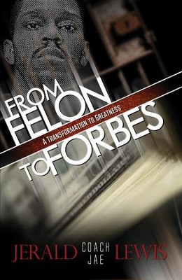 From Felon to Forbes: A Transformation to Greatness - eBook  -     By: Jerald Lewis