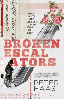 Broken Escalators: Funny & Frightful Lessons about Moth Eating and Moving to the Next Level - eBook  -     By: Peter Haas, Chris Hodges