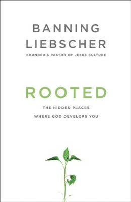 Rooted: The Hidden Places Where God Develops You - eBook  -     By: Banning Liebscher