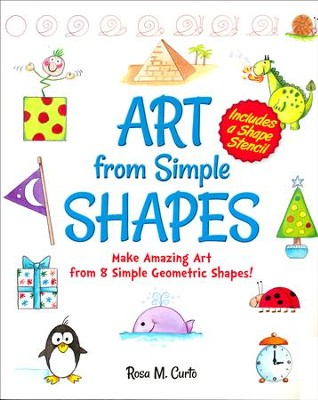 Art from Simple Shapes: Make Amazing Art from 8 Simple Geometric Shapes! Includes a Shape Stencil  -     By: Rosa Curto