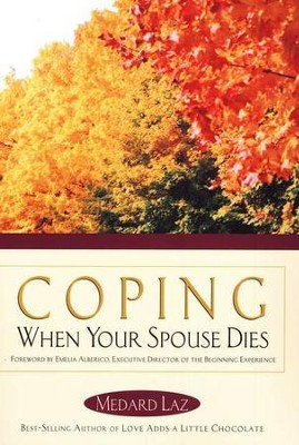 Coping When Your Spouse Dies   -     By: Medard Laz, Emelia Alberico