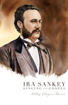 Ira Sankey: Singing the Gospel - eBook  -     By: Kelley Deegan Bruss