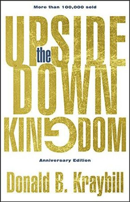 The Upside-Down Kingdom: Anniversary Edition  -     By: Donald B. Kraybill