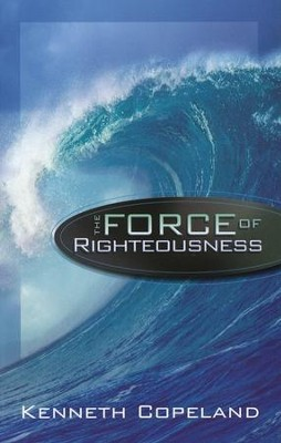 Force of Righteousness - eBook  -     By: Kenneth Copeland