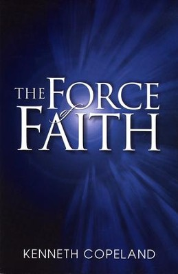 Force of Faith - eBook  -     By: Kenneth Copeland