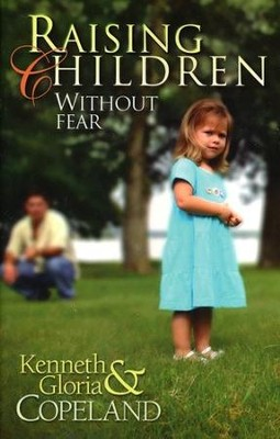 Raising Children Without Fear - eBook  -     By: Kenneth Copeland, Gloria Copeland
