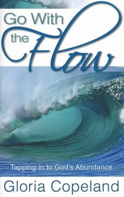 Go With the Flow: Tapping in to God's Abundance - eBook  -     By: Gloria Copeland