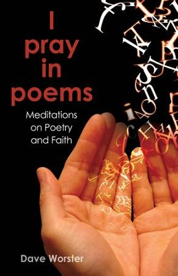 I pray in poems: Meditations on Poetry and Faith - eBook  -     By: Dave Worster
