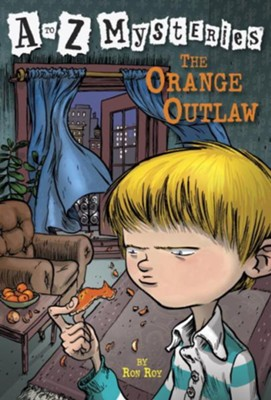 The Orange Outlaw: A to Z Mysteries #15  -     By: Ron Roy     Illustrated By: John Steven Gurney