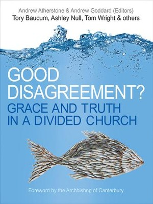 Good Disagreement?: Grace and Truth in a Divided Church - eBook  -     By: Andrew Atherstone