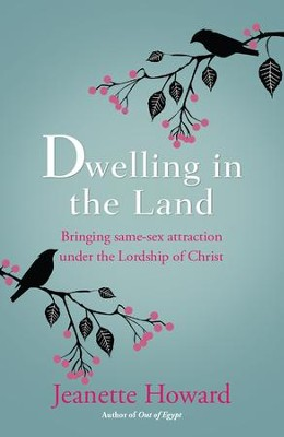 Dwelling in the Land: Bringing same-sex attraction under the lordship of Christ - eBook  -     By: Jeanette Howard