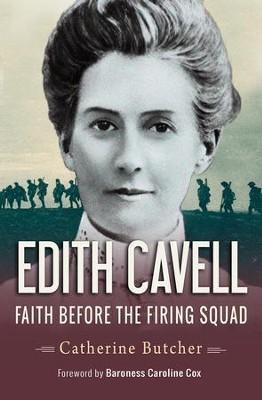Edith Cavell: Faith before the firing squad - eBook  -     By: Catherine Butcher