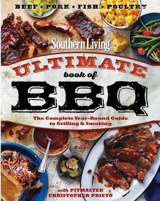 Southern Living Ultimate Book of BBQ: The Complete Year-Round Guide to Grilling and Smoking - eBook  -     By: Chris Prieto