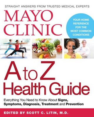 Mayo Clinic A to Z Health Guide: Everything You Need to Know About Signs, Symptoms, Diagnosis, Treatment and Prevention - eBook  -