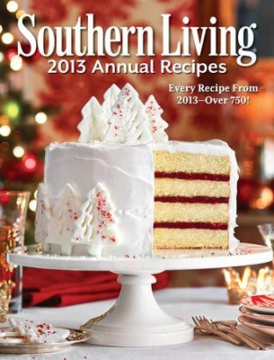 Southern Living Annual Recipes 2013: Every Single Recipe from 2013 - over 750! - eBook  -