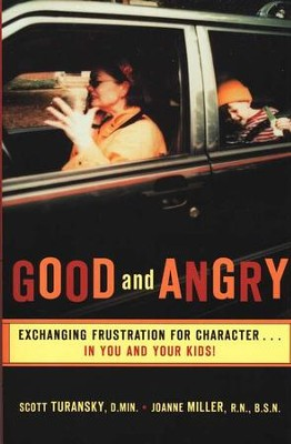 Good and Angry: Exchanging Frustration for Character... in You and Your Kids!  -     By: Scott Turansky