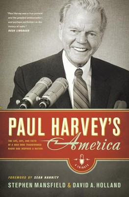 Paul Harvey's America: The Life, Art, and Faith of a Man Who Transformed Radio and Inspired a Nation - eBook  -     By: Stephen Mansfield, David Holland