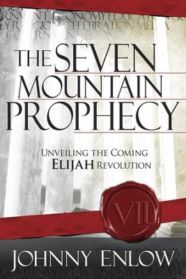 The Seven Mountain Prophecy: Unveiling the Coming Elijah Revolution - eBook  -     By: Johnny Enlow