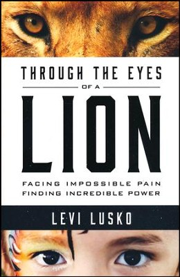 Through the Eyes of a Lion: Facing Impossible Pain, Finding Incredible Power  -     By: Levi Lusko, Steven Furtick