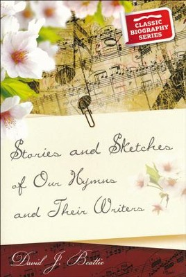 Stories and Sketches of our Hymns and their Writers  -     By: David Beattie