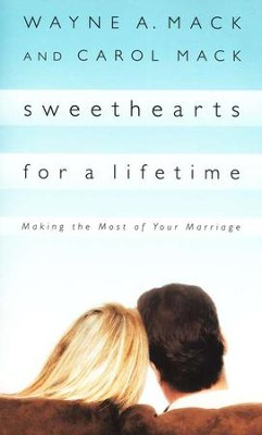 Sweethearts for a Lifetime: Making the Most of Your Marriage  -     By: Wayne A. Mack, Carol Mack