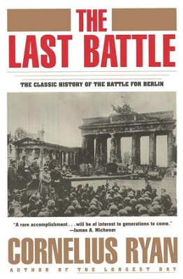 Last Battle The: The Classic History of the Battle for Berlin  -     By: Cornelius Ryan