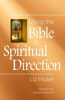 Using the Bible in Spiritual Direction - eBook  -     By: Liz Hoare, Daniel L. Prechtel