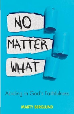 No Matter What: Abiding in God's Faithfulness - eBook  -     By: Marty Berglund