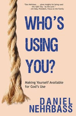 Who's Using You?: Making Yourself Available for God's Use - eBook  -     By: Daniel Nehrbass