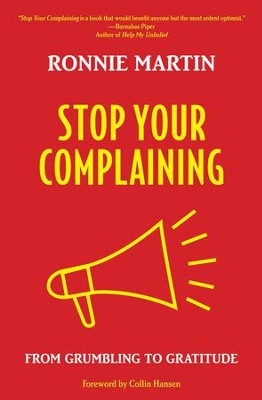 Stop Your Complaining: From Grumbling to Gratitude - eBook  -     By: Ronnie Martin