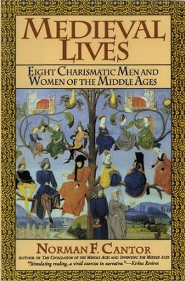 Medieval Lives: Eight Charismatic Men and Women of the Middle Ages - eBook  -     By: Norman F. Cantor