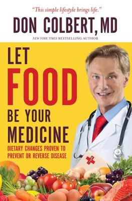 Let Food Be Your Medicine: Dietary Changes Proven to Prevent and Reverse Disease0 - eBook  -     By: Don Colbert M.D.