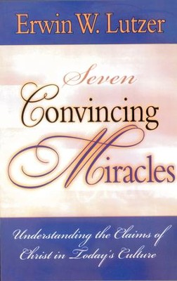 Seven Convincing Miracles: Understanding the Claims of Christ in Today's Culture / Digital original - eBook  -     By: Erwin W. Lutzer