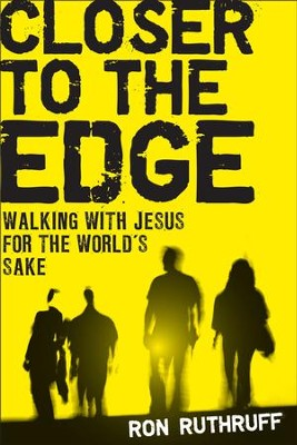 Closer to the Edge: Walking with Jesus for the World's Sake - eBook  -     By: Ron Ruthruff