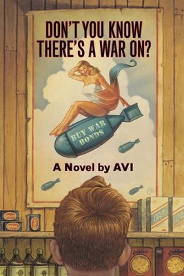 Don't You Know There's a War On? - eBook  -     By: Avi