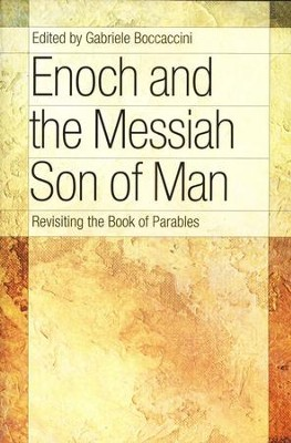 Enoch & the Messiah Son of Man: Revisiting the Book of Parables  -     Edited By: Gabriele Boccaccini     By: Gabriele Boccaccini - editor
